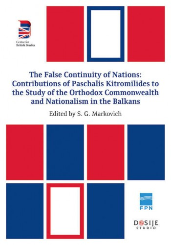 The False Continuity of Nations - contributions of Paschalis Kitromilides to the Study of the Orthodox Commonwealth and Nationalism in the Balkans